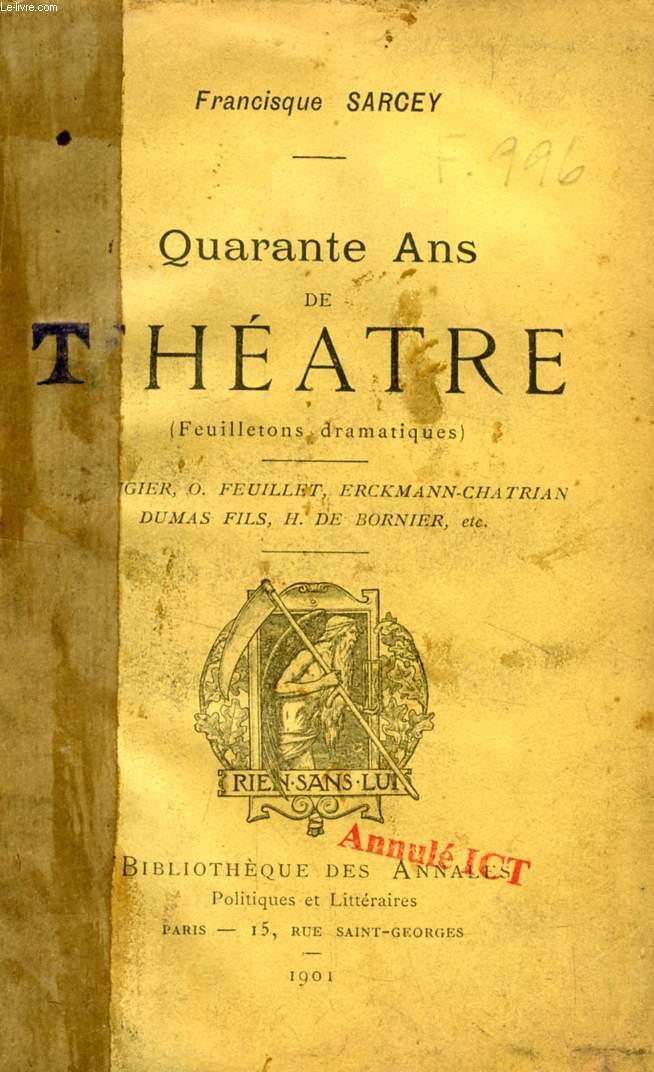 QUARANTE ANS DE THEATRE (FEUILLETONS DRAMATIQUES) (E. AUGIER, O. FEUILLET, ERCKMANN-CHATRIAN, DUMAS FILS, H. DE BORNIER, Etc.)