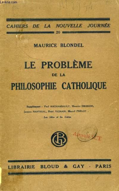 LE PROBLEME DE LA PHILOSOPHIE CATHOLIQUE (CAHIER DE LA NOUVELLE JOURNEE, 20)