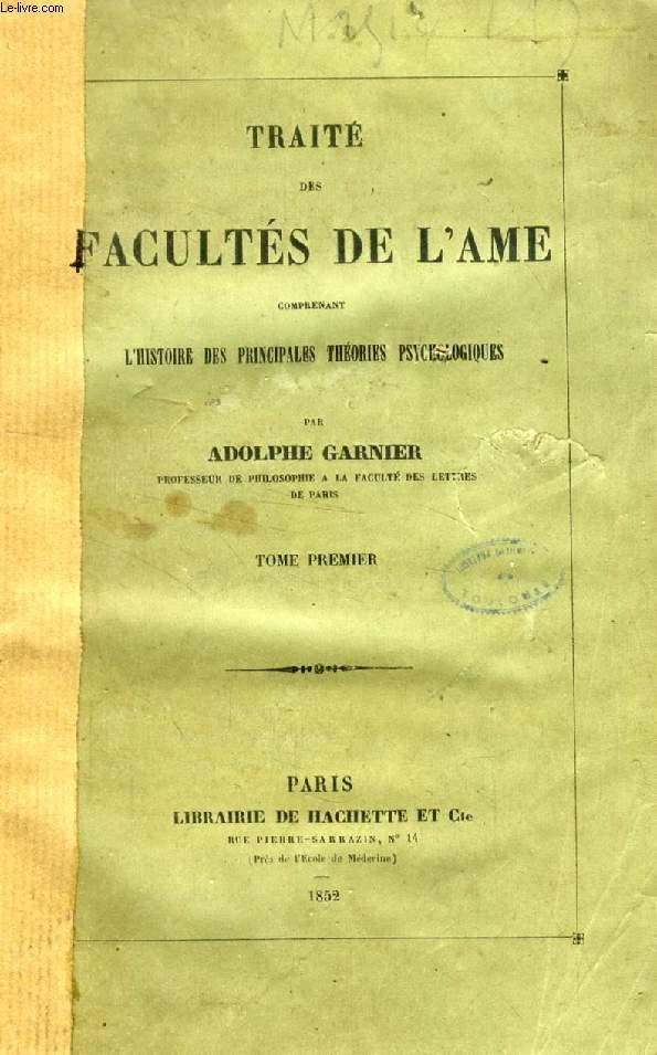 TRAITE DES FACULTES DE L'AME, 2 TOMES, COMPRENANT L'HISTOIRE DES PRINCIPALES THEORIES PSYCHOLOGIQUES