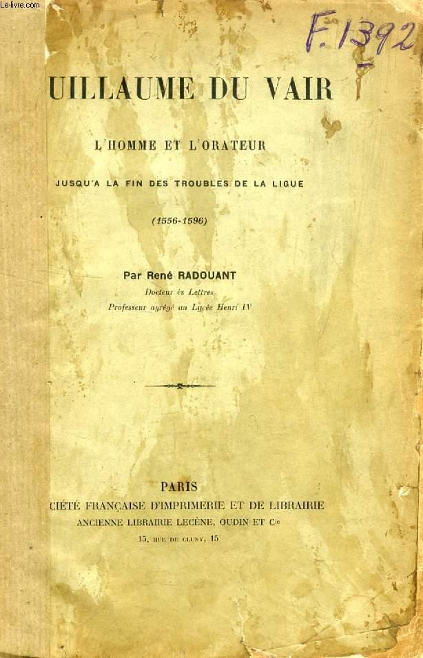 GUILLAUME DU VAIR, L'HOMME ET L'ORATEUR JUSQU'A LA FIN DES TROUBLES DE LA LIGUE (1556-1596)