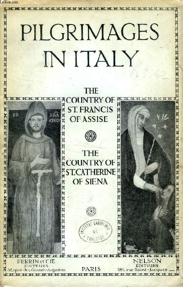 PILGRIMAGES IN ITALY, THE COUNTRY OF St. FRANCIS OF ASSISE, THE COUNTRY OF St. CATHERINE OF SIENA