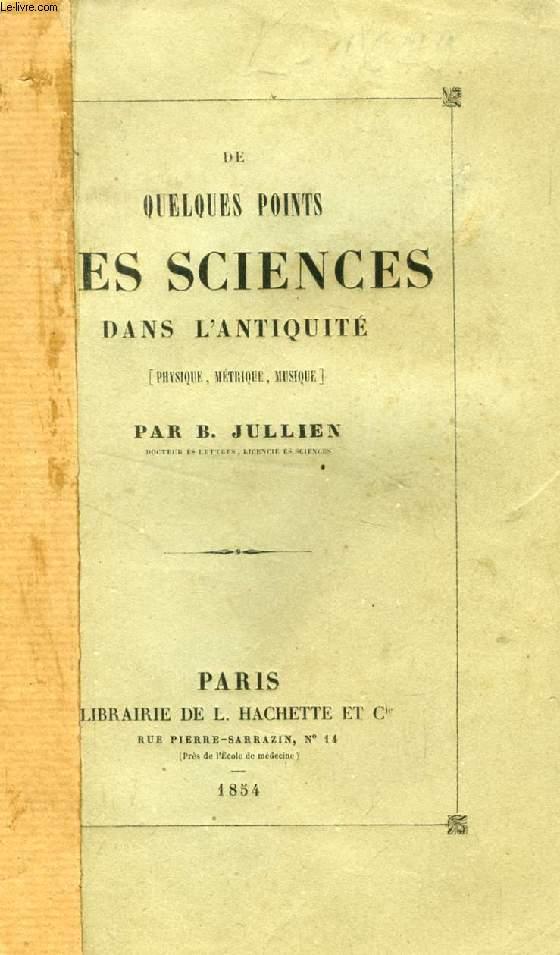 DE QUELQUES POINTS DES SCIENCES DANS L'ANTIQUITE (PHYSIQUE, METRIQUE, MUSIQUE)