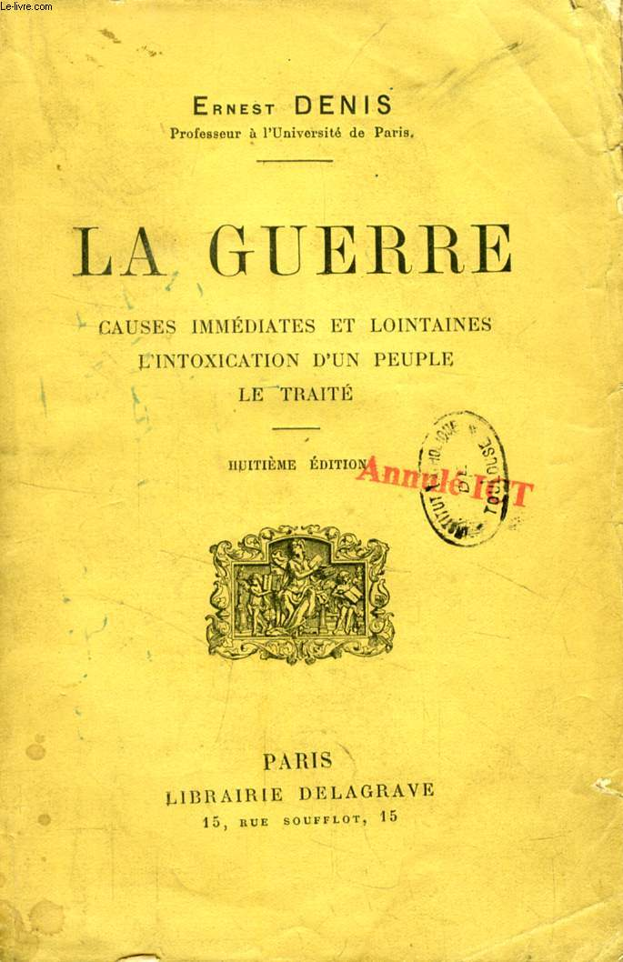 LA GUERRE, CAUSES IMMEDIATES ET LOITAINES, L'INTOXICATION D'UN PEUPLE, LE TRAITE