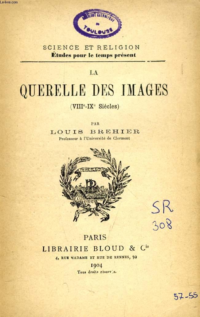 LA QUERELLE DES IMAGES, VIIIe-IXe SIECLES (SCIENCE ET RELIGION, ETUDES POUR LE TEMPS PRESENT, N° 308)