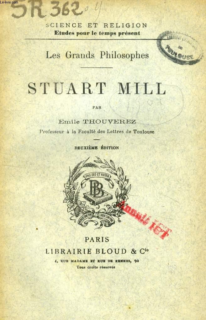 STUART MILL (LES GRANDS PHILOSOPHES) (SCIENCE ET RELIGION, ETUDES POUR LE TEMPS PRESENT, N° 362)