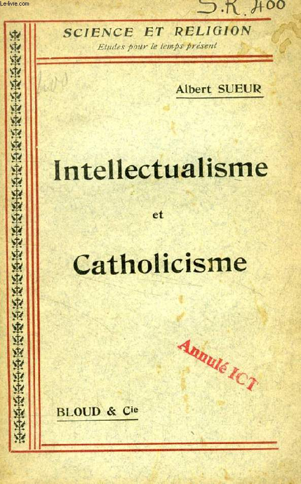 INTELLECTUALISME ET CATHOLICISME (SCIENCE ET RELIGION, ETUDES POUR LE TEMPS PRESENT, N° 400)