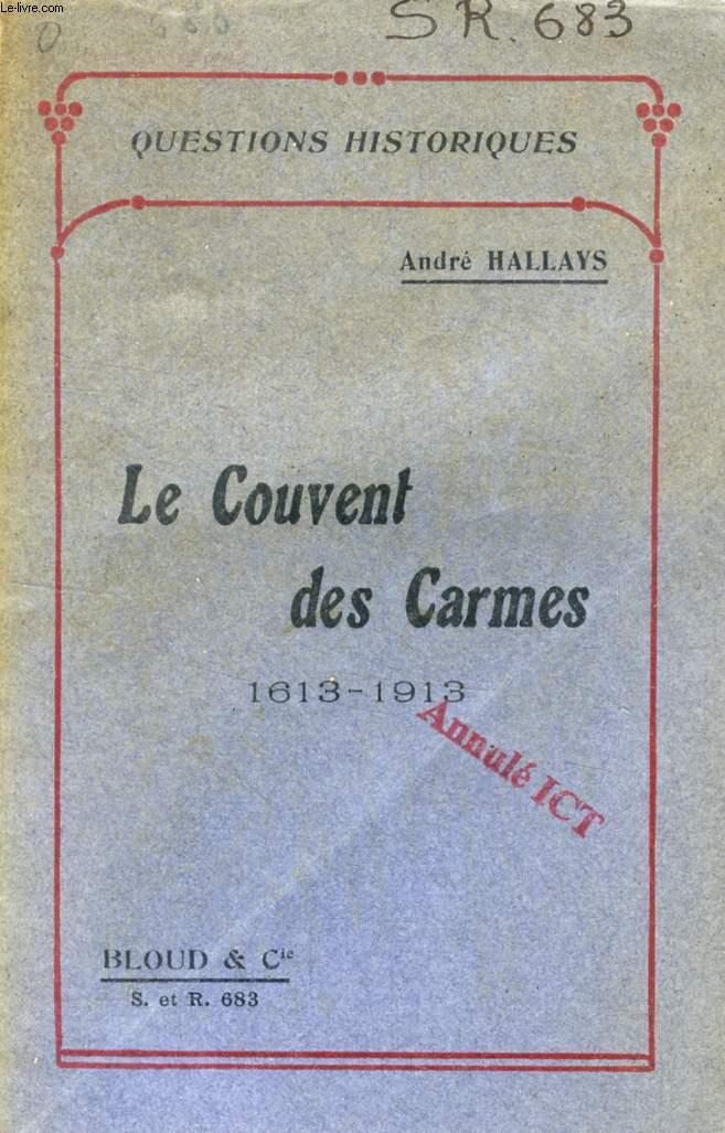 LE COUVENT DES CARMES, 1613-1913 (QUESTIONS HISTORIQUES, N° 683)