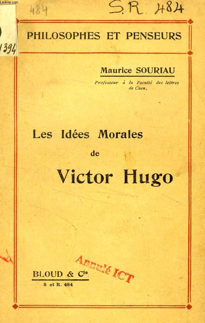 LES IDEES MORALES DE VICTOR HUGO (PHILOSOPHES ET PENSEURS, N° 484)