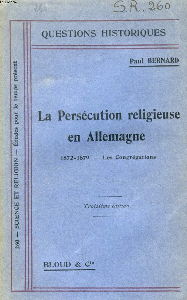 LA PERSECUTION RELIGIEUSE EN ALLEMAGNE, 1872-1879, LES CONGREGATIONS (QUESTIONS HISTORIQUES, N° 260)