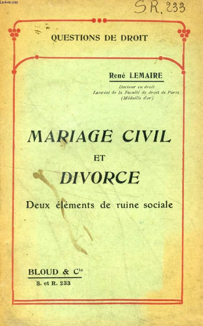 MARIAGE CIVIL ET DIVORCE, DEUX ELEMENTS DE RUINE SOCIALE (QUESTIONS DE DROIT, N° 233)