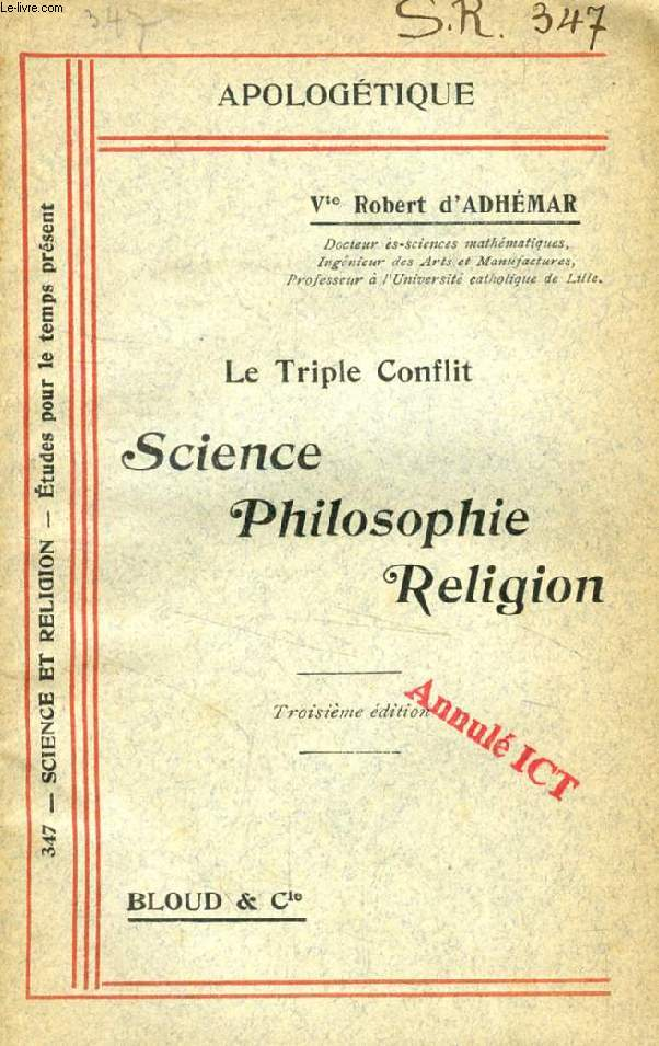 LE TRIPLE CONFLIT, SCIENCE, PHILOSOPHIE, RELIGION (APOLOGETIQUE, N° 347)