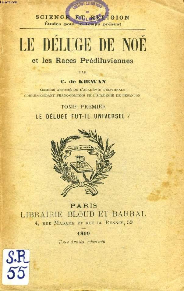 LE DELUGE DE NOE ET LES RACES PREDILUVIENNES, TOME I, LE DELUGE FUT-IL UNIVERSEL ? (SCIENCE ET RELIGION, ETUDES POUR LE TEMPS PRESENT, N° 55)