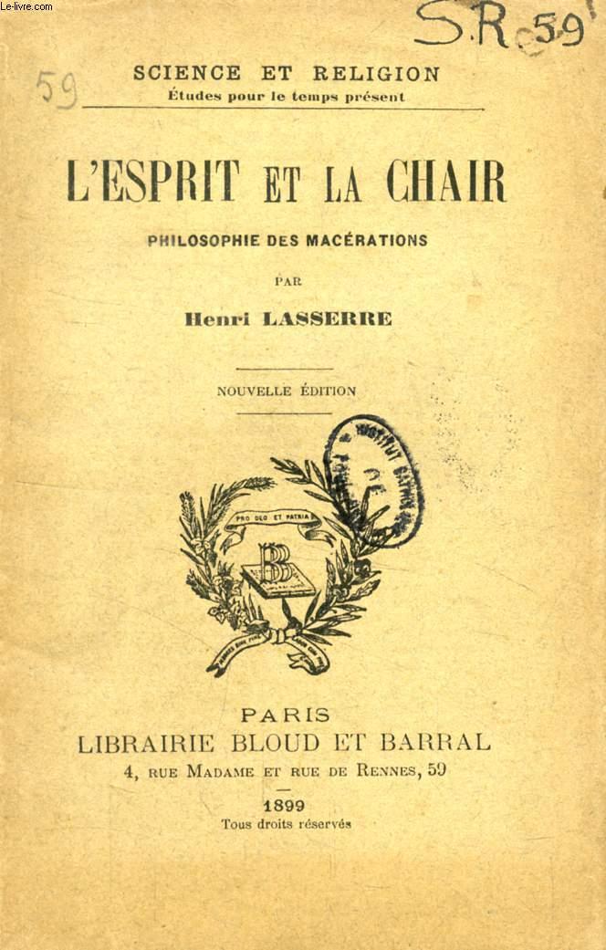 L'ESPRIT ET LA CHAIR, PHILOSOPHIE DES MACERATIONS (SCIENCE ET RELIGION, ETUDES POUR LE TEMPS PRESENT, N° 59)