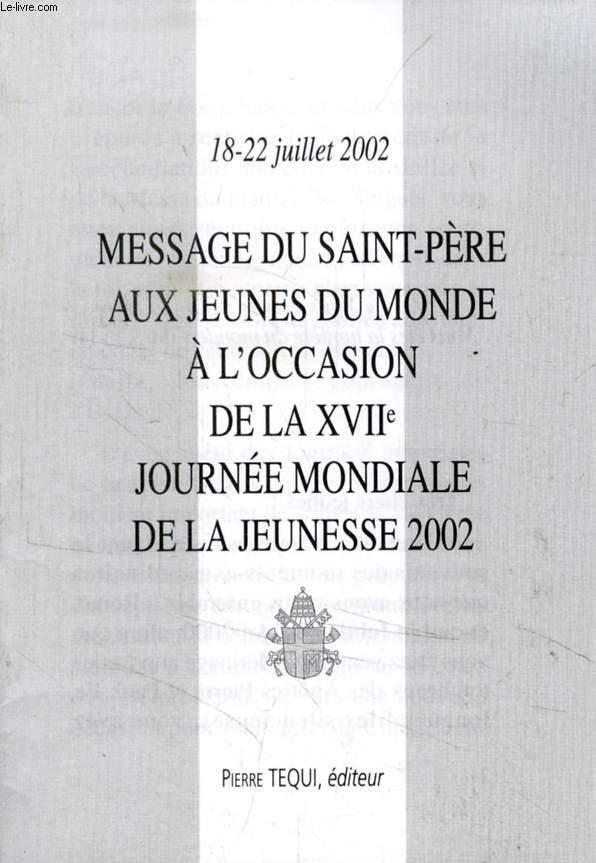 MESSAGE DU SAINT-PERE AUX JEUNES DU MONDE A L'OCCASION DE LA XVIIe JOURNE MONDIALE DE LA JEUNESSE 2002