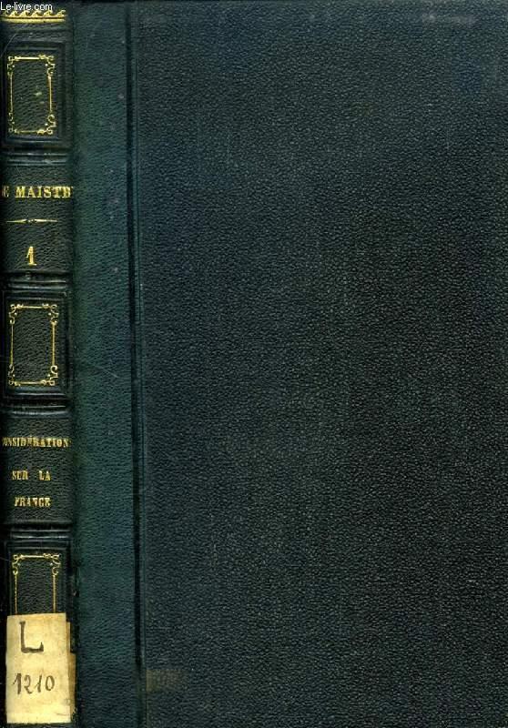 CONSIDERATIONS SUR LA FRANCE / ESSAI SUR LE PRINCIPE GENERATEUR DES CONSTITUTIONS POLITIQUES ET DES AUTRES INSTITUTIONS HUMAINES (1 VOLUME)