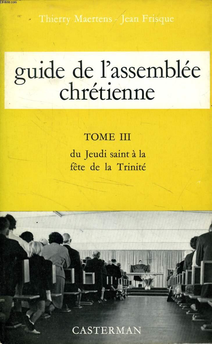 GUIDE DE L'ASSEMBLEE CHRETIENNE, TOME III, DU JEUDI SAINT A LA FETE DE LA TRINITE