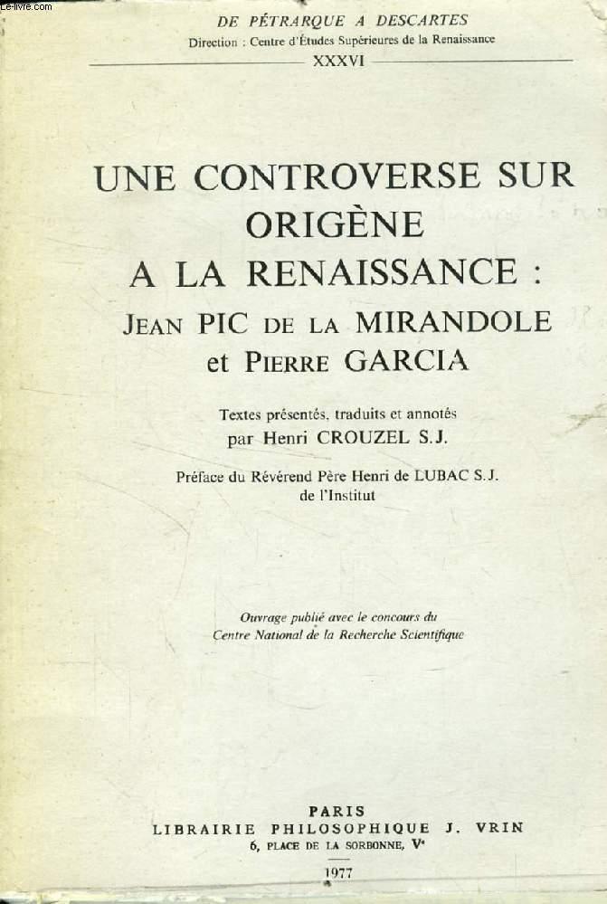 UNE CONTROVERSE SUR ORIGENE A LA RENAISSANCE: JEAN PIC DE LA MIRANDOLE ET PIERRE GARCIA