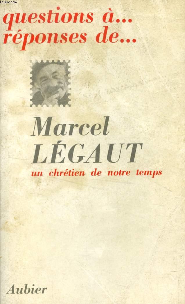 QUESTIONS A... REPONSES DE... MARCEL LEGAUT, UN CHRETIEN DE NOTRE TEMPS