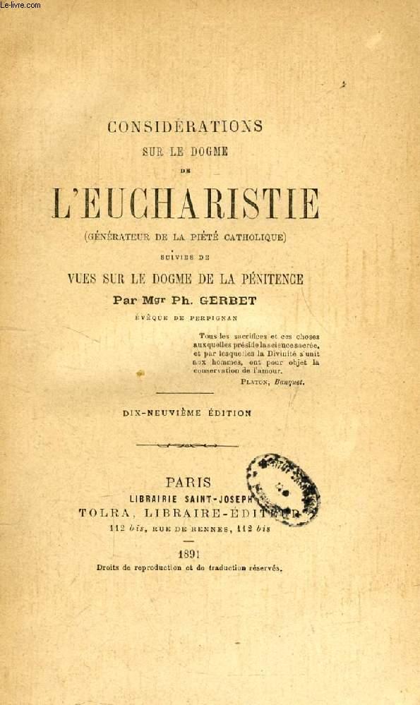 CONSIDERATIONS SUR LE DOGME DE L'EUCHARISTIE (GENERATEUR DE LA PIETE CATHOLIQUE), SUIVIES DE VUES SUR LE DOGME DE LA PENITENCE