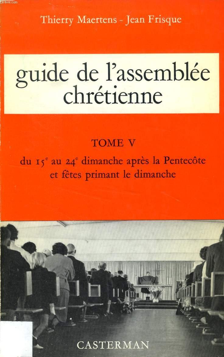 GUIDE DE L'ASSEMBLEE CHRETIENNE, TOME V, DU 15e AU 24e DIMANCHE APRES LA PENTECOTE ET FETES PRIMANT LE DIMANCHE