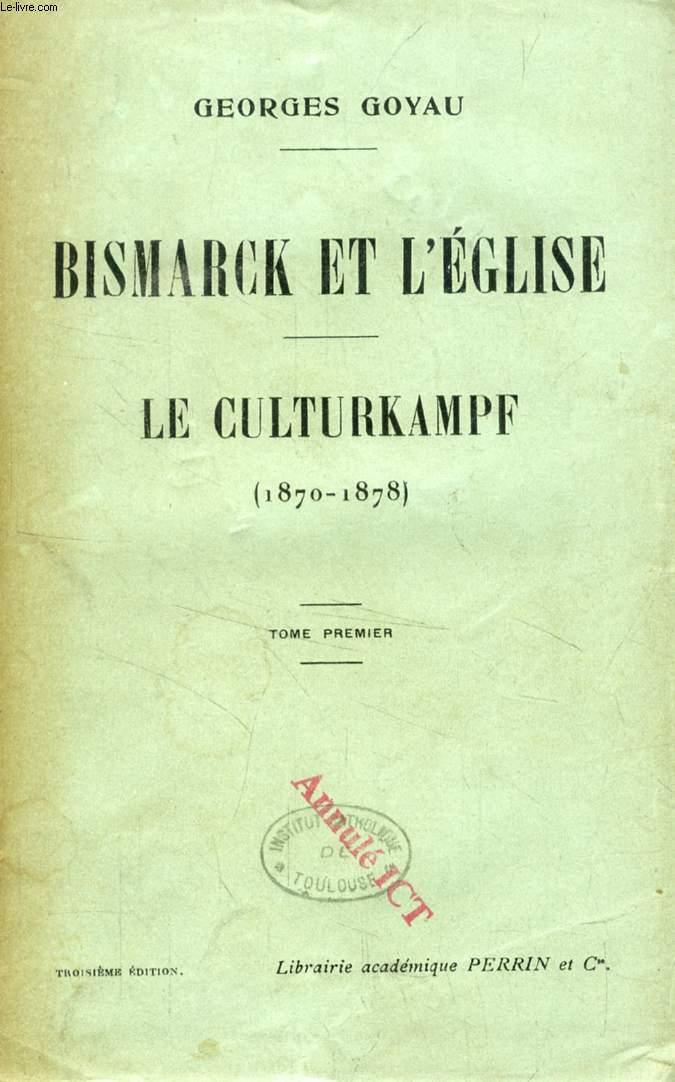 BISMARCK ET L'EGLISE, LE CULTURKAMPF, 1870-1878, 2 TOMES