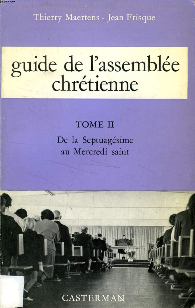 GUIDE DE L'ASSEMBLEE CHRETIENNE, TOME II, DE LA SEPTUAGESIME AU MERCREDI SAINT
