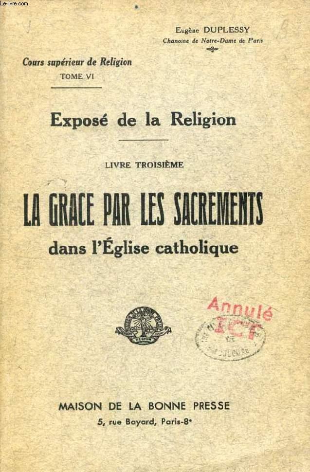 EXPOSE DE LA RELIGION, LIVRE III, LA GRACE PAR LES SACREMENTS DANS L'EGLISE CATHOLIQUE