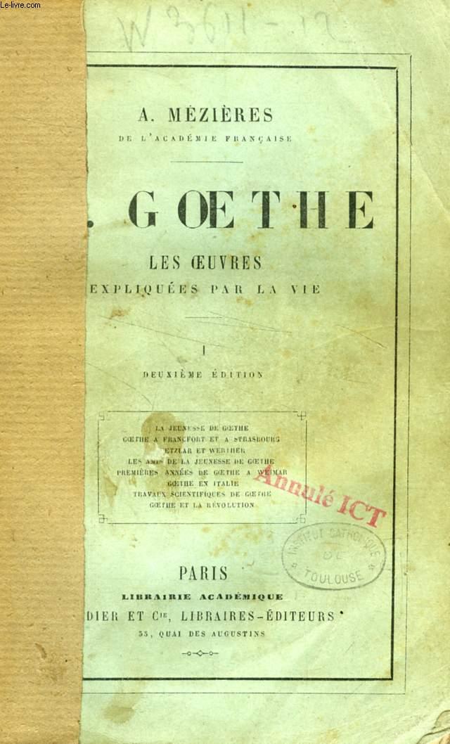 W. GOETHE, LES OEUVRES EXPLIQUEES PAR LA VIE, 1749-1795, TOME I
