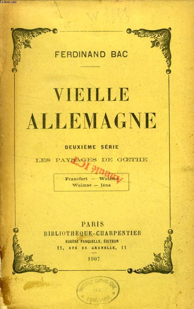 VIEILLE ALLEMAGNE, DEUXIEME SERIE, LES PAYSAGES DE GOETHE (Francfort. Wetzlar. Weimar. Iena)