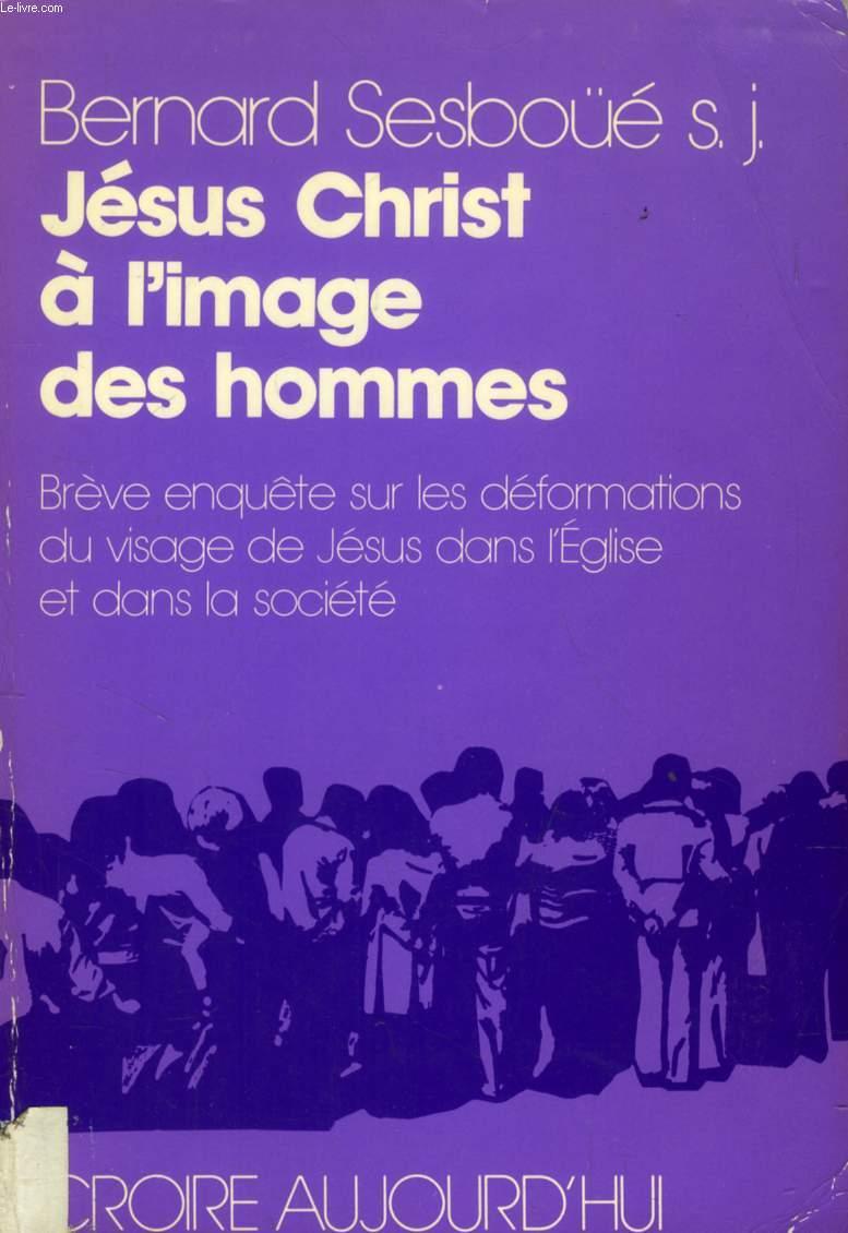 JESUS CHRIST A L'IMAGE DES HOMMES, BREVE ENQUETE SUR LES DEFORMATIONS DU VISAGE DE JESUS DANS L'EGLISE ET DANS LA SOCIETE