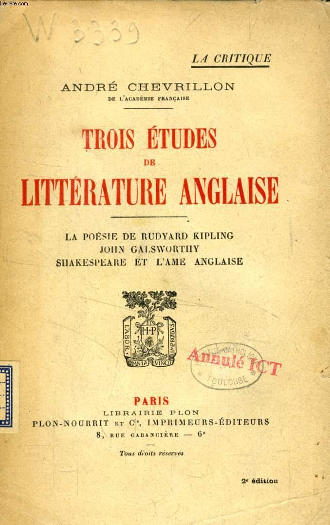 TROIS ETUDES DE LITTERATURE ANGLAISE, La poésie de Rudyard Kipling, John Galsworthy, Shakespeare et l'âme anglaise