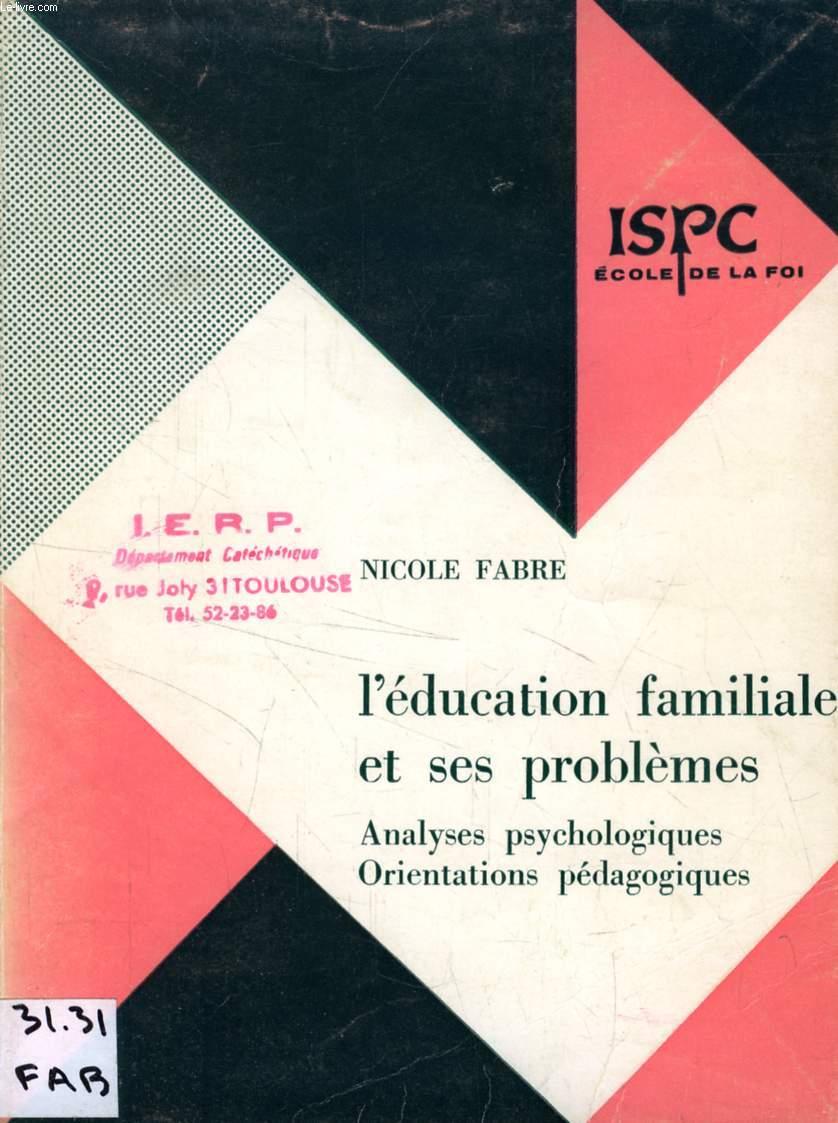 L'EDUCATION FAMILIALE ET SES PROBLEMES, ANALYSES PSYCHOLOGIQUES, ORIENTATIONS PEDAGOGIQUES