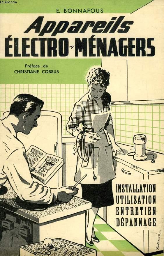 APPAREILS ELECTRO-MENAGERS, INSTALLATION, UTILISATION, ENTRETIEN, DEPANNAGE