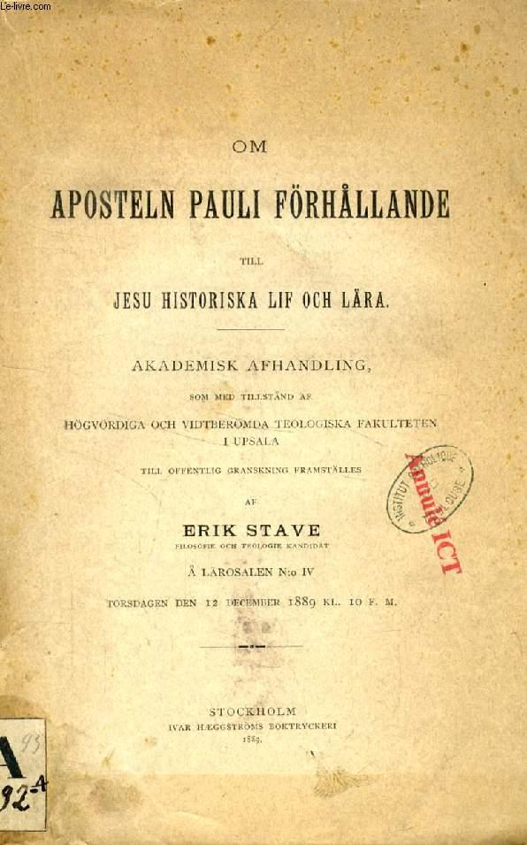 OM APOSTELN PAULI FÖRHÅLLANDE TILL JESU HISTORISKA LIF OCH LÄRA (AKADEMISK AFHANDLING)