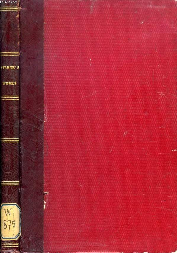 THE WORKS OF LAURENCE STERNE, COMPRISING TRISTRAM SHANDY, A SENTIMENTAL JOURNEY, AND LETTERS, WITH A MEMOIR WRITTEN BY HIMSELF