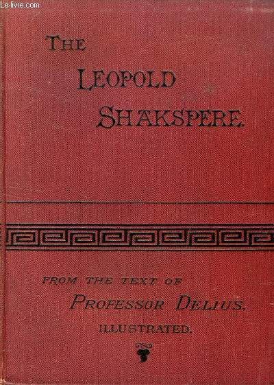 THE LEOPOLD SHAKSPERE, THE POET'S WORKS IN CHRONOLOGICAL ORDER, FROM THE TEXT OF PROFESSOR DELIUS
