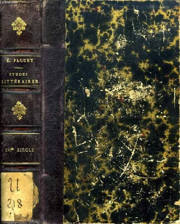SEIZIEME SIECLE, ETUDES LITTERAIRES (Commynes. Clément Marot. Rabelais. Calvin. Ronsard. Du Bellay. D'Aubigné. Montaigne)