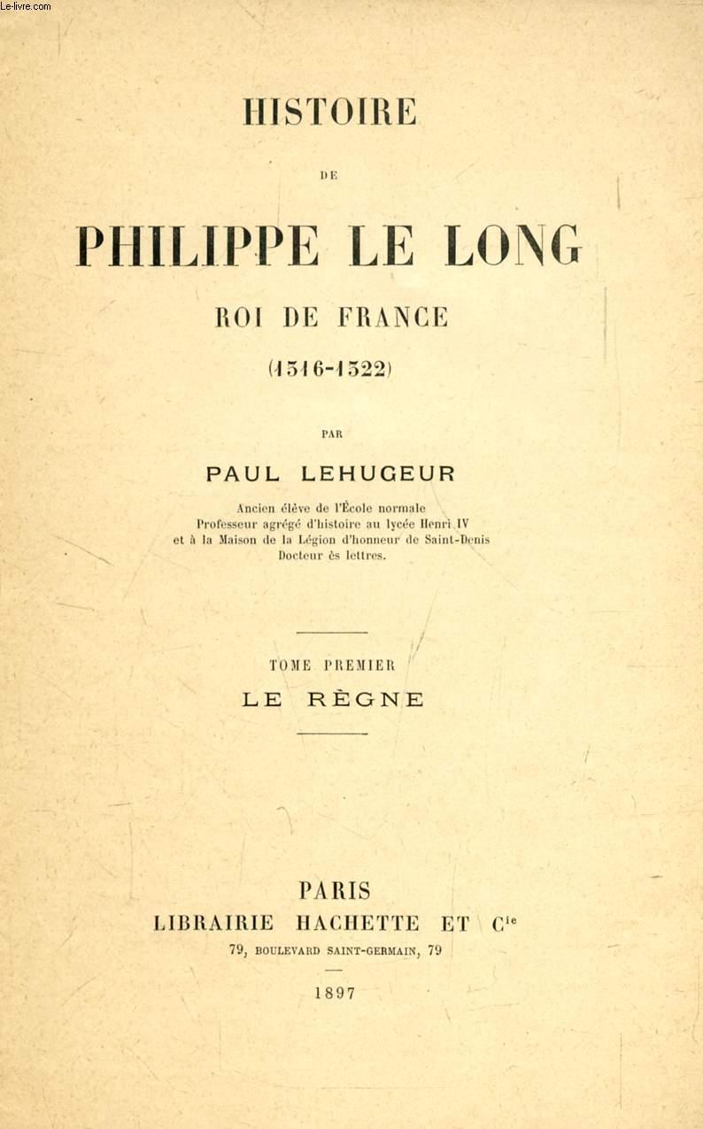 HISTOIRE DE PHILIPPE LE LONG, ROI DE FRANCE (1316-1322), TOME I, LE REGNE