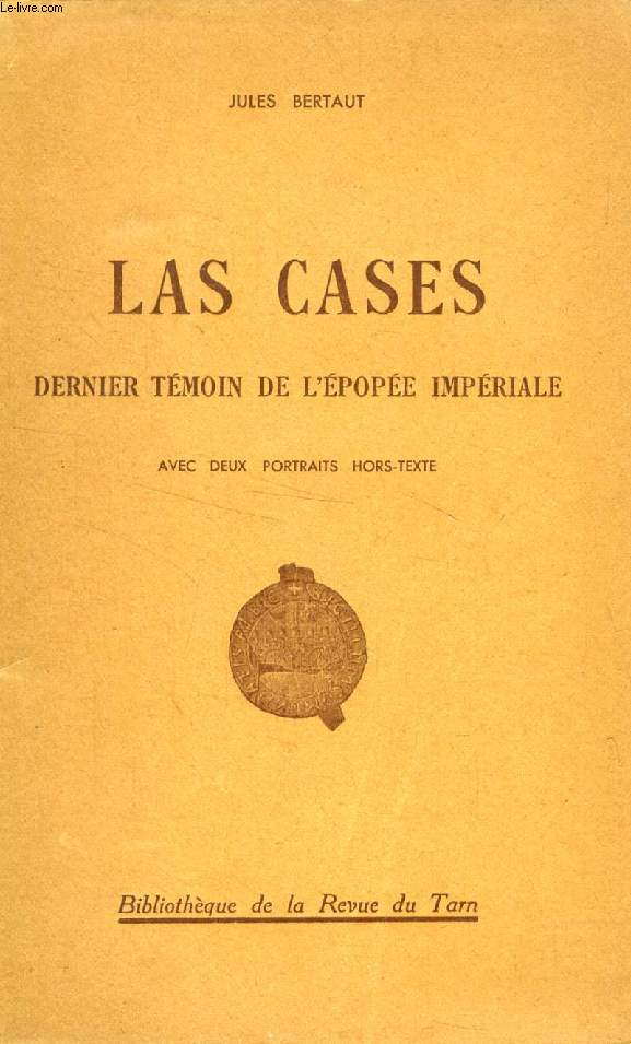 LAS CASES, DERNIER TEMOIN DE L'EPOPEE IMPERIALE