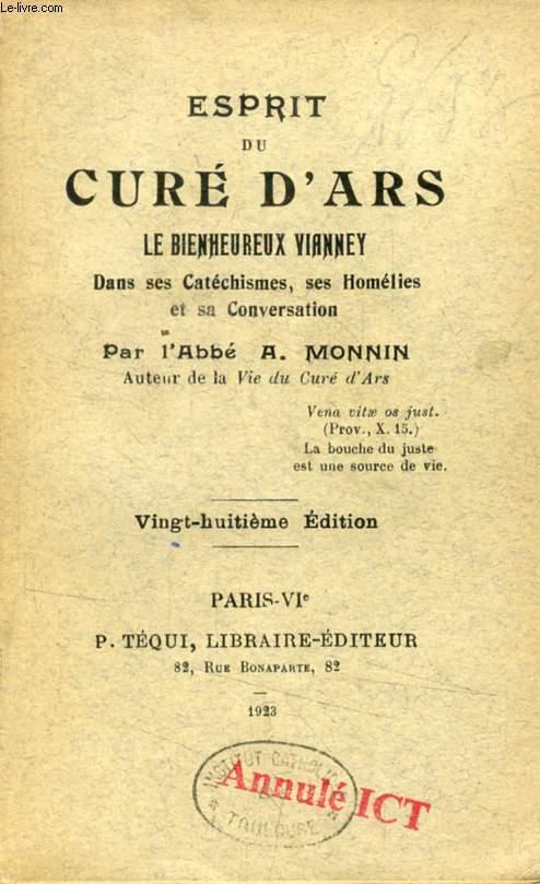 ESPRIT DU CURE D'ARS, LE BIENHEUREUX VIANNEY, DANS SES CATECHISMES, SES HOMELIES ET SA CONVERSATION