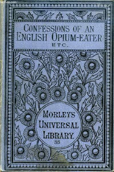 CONFESSIONS OF AN ENGLISH OPIUM-EATER, ALSO THE LIVES OF SHAKESPEARE AND GOETHE
