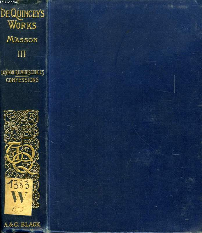 THE COLLECTED WRITINGS OF THOMAS DE QUINCEY, VOL. III, LONDON REMINISCENCES AND CONFESSIONS OF AN OPIUM-EATER