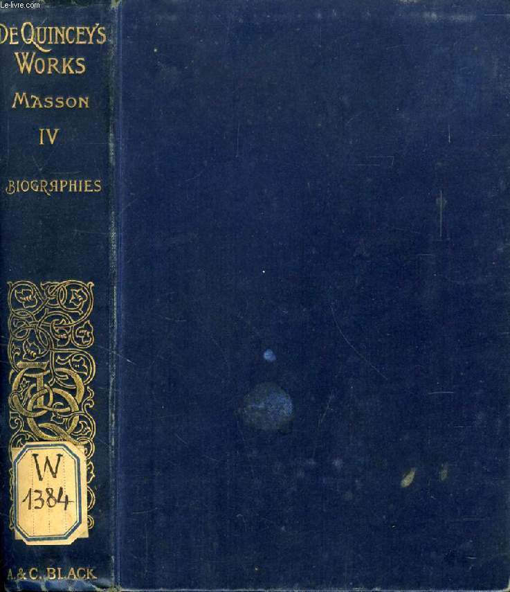 THE COLLECTED WRITINGS OF THOMAS DE QUINCEY, VOL. IV, BIOGRAPHIES AND BIOGRAPHICAL SKETCHES