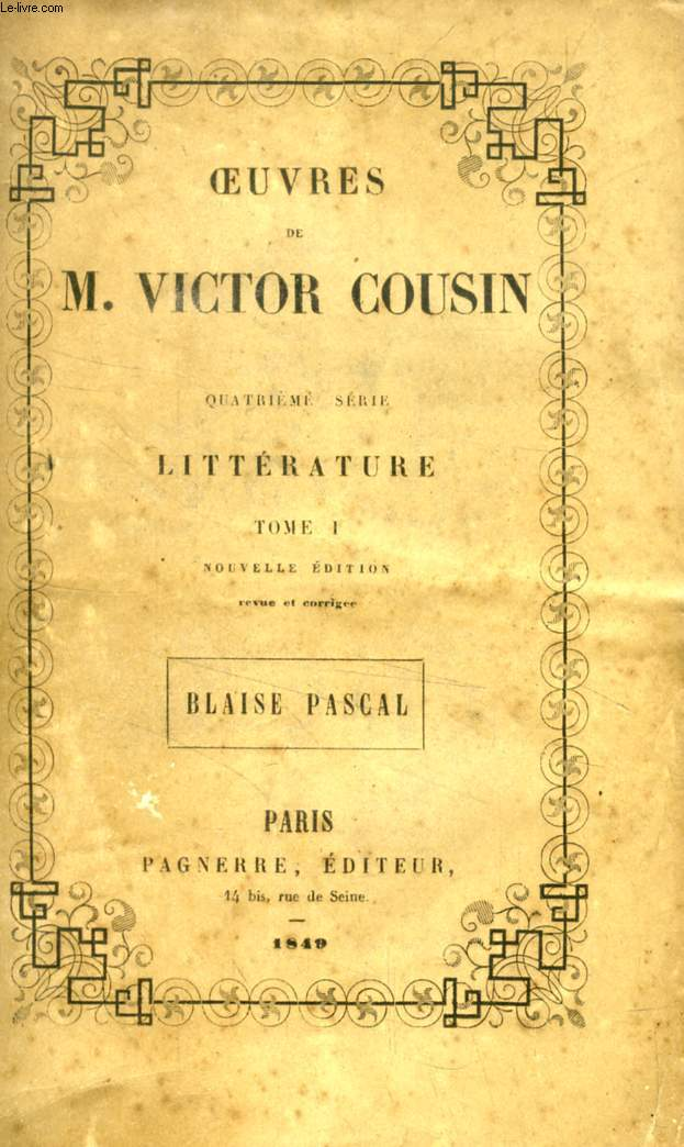 OEUVRES DE M. VICTOR COUSIN, 4e SERIE, LITTERATURE, TOME I, BLAISE PASCAL