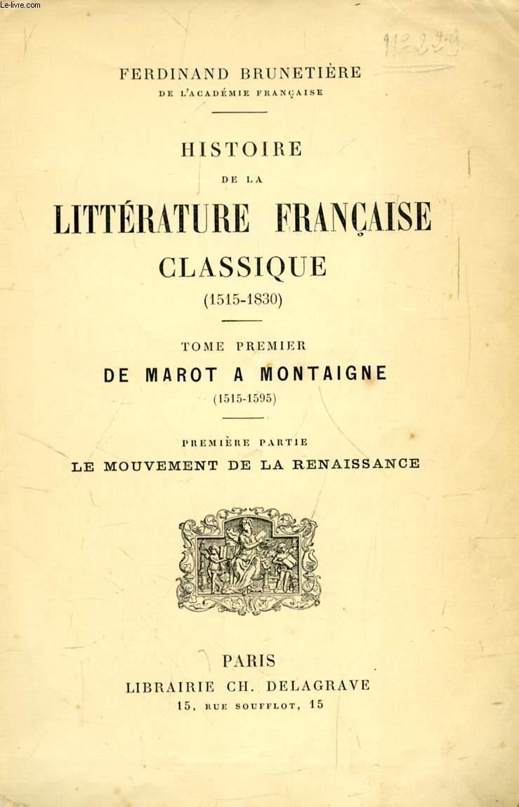 HISTOIRE DE LA LITTERATURE FRANCAISE CLASSIQUE (1515-1830), TOME I, DE MAROT A MONTAIGNE (1515-1595), 1re PARTIE, LE MOUVEMENT DE LA RENAISSANCE