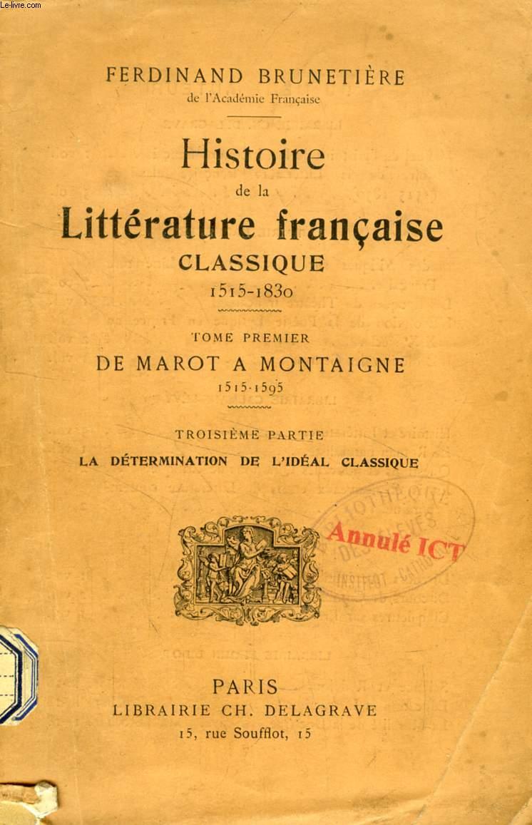 HISTOIRE DE LA LITTERATURE FRANCAISE CLASSIQUE (1515-1830), TOME I, DE MAROT A MONTAIGNE (1515-1595), 3e PARTIE, LA DETERMINATION DE L'IDEAL CLASSIQUE
