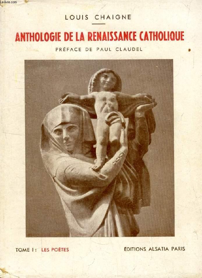 ANTHOLOGIE DE LA RENAISSANCE CATHOLIQUE, 2 TOMES, LES POETES / LES PROSATEURS