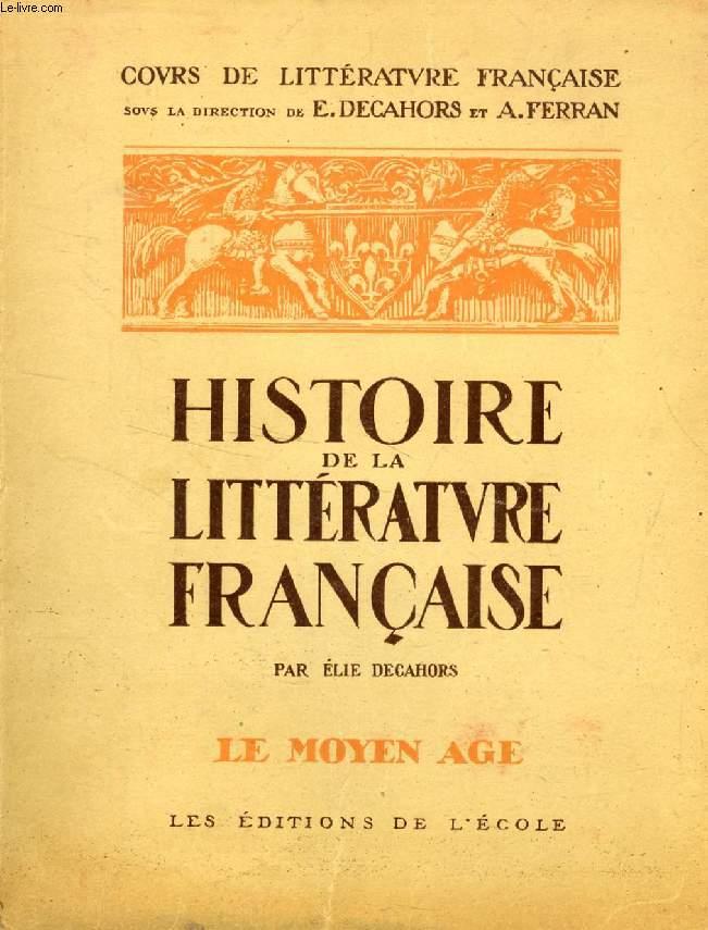 HISTOIRE DE LA LITTERATURE FRANCAISE, TOME I, LE MOYEN AGE