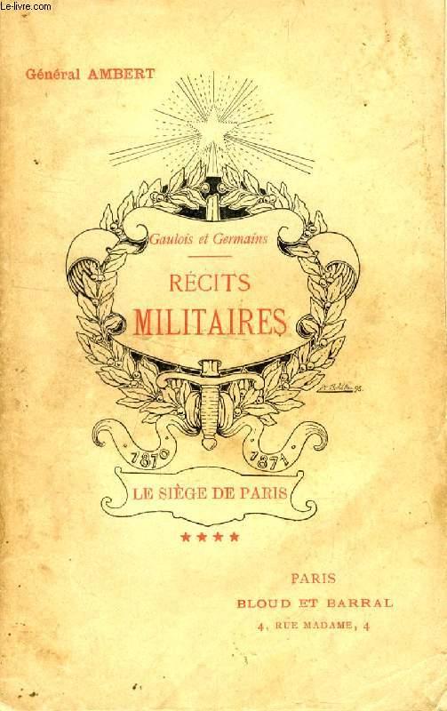 RECITS MILITAIRES, TOME IV, LE SIEGE DE PARIS (1870-1871)