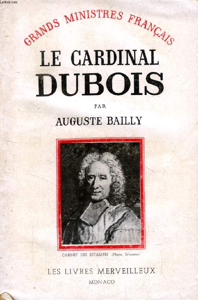 LE CARDINAL DUBOIS (GRANDS MINISTRES FRANCAIS)